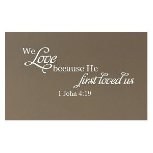 http://www.shellyduffer.com/wp-content/uploads/2013/03/1-John-4-19-We-love-because-wall-decal.jpg