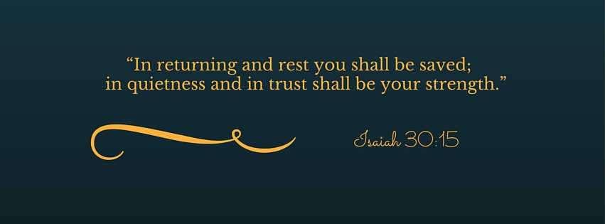 """In returning and rest you shall be"